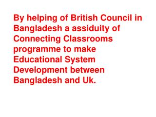 By helping of British Council in Bangladesh a assiduity of Connecting Classrooms programme to make Educational System De