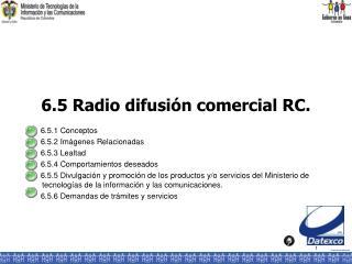 6.5 Radio difusi n comercial RC.