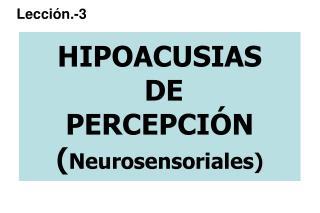 HIPOACUSIAS  DE  PERCEPCI N Neurosensoriales