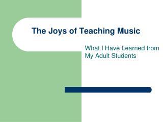 The Joys of Teaching Music