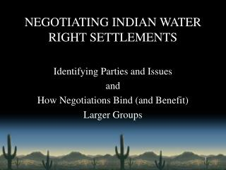 NEGOTIATING INDIAN WATER RIGHT SETTLEMENTS