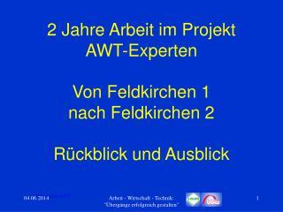 2 Jahre Arbeit im Projekt  AWT-Experten  Von Feldkirchen 1  nach Feldkirchen 2  R ckblick und Ausblick