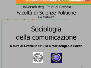 Universit  degli Studi di Catania Facolt  di Scienze Politiche          A.A.2004-2005   Sociologia  della comunicazione
