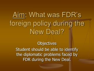 Aim: What was FDR s foreign policy during the New Deal