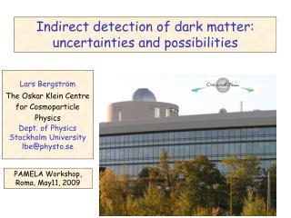 Lars Bergstr m The Oskar Klein Centre for Cosmoparticle       Physics Dept. of Physics Stockholm University lbephysto.se