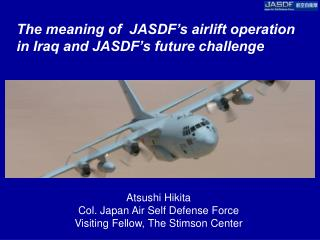 The meaning of  JASDF s airlift operation in Iraq and JASDF s future challenge