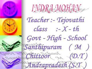 Teacher :- Tejovathi  class     :- X - th Govt - High - School Santhipuram      M    Chittoor           D.T  Andraprades