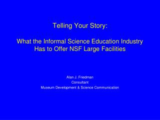 Telling Your Story:  What the Informal Science Education Industry Has to Offer NSF Large Facilities