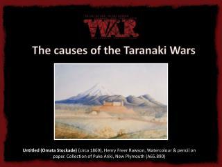 The causes of the Taranaki Wars