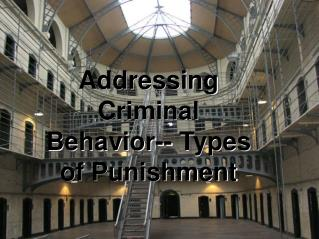 Addressing Criminal Behavior-- Types of Punishment