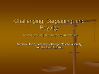 Challenging, Bargaining, and Royalty:  An Analysis of Libertarian Argumentation