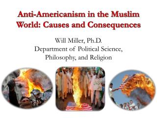Anti-Americanism in the Muslim World: Causes and Consequences