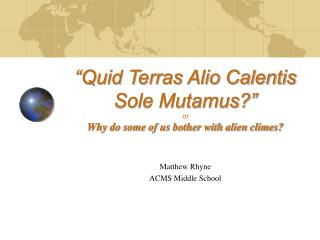 Quid Terras Alio Calentis Sole Mutamus   or Why do some of us bother with alien climes