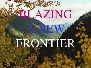 BLAZING  A NEW FRONTIER