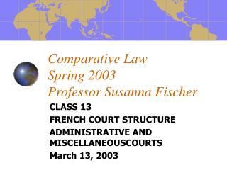 Comparative Law  Spring 2003  Professor Susanna Fischer