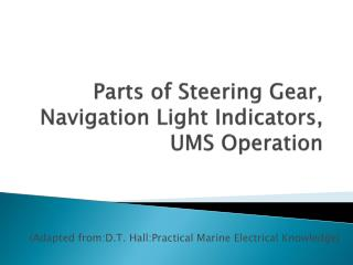 Parts of Steering Gear,  Navigation Light Indicators,  UMS Operation