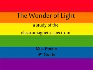 The Wonder of Light a study of the electromagnetic spectrum