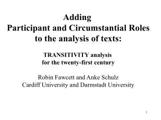 Adding  Participant and Circumstantial Roles to the analysis of texts:  TRANSITIVITY analysis  for the twenty-first cent