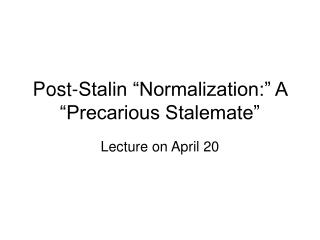 Post-Stalin  Normalization:  A  Precarious Stalemate