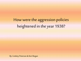 How were the aggression policies heightened in the year 1938