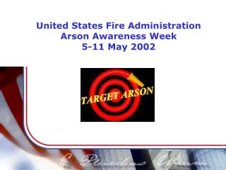 United States Fire Administration Arson Awareness Week 5-11 May 2002