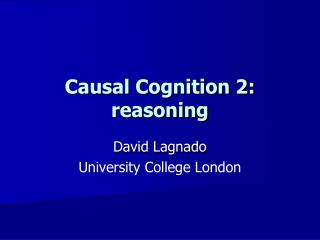 Causal Cognition 2: reasoning