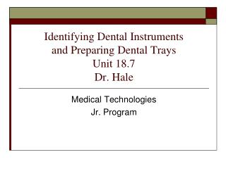 Identifying Dental Instruments and Preparing Dental Trays Unit 18.7 Dr. Hale