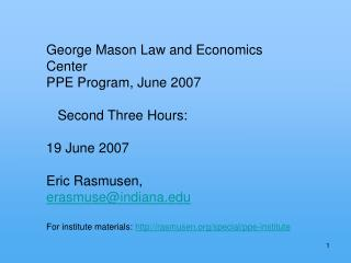 George Mason Law and Economics Center PPE Program, June 2007     Second Three Hours:   19 June 2007  Eric Rasmusen,  era