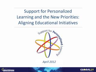 Support for Personalized  Learning and the New Priorities:   Aligning Educational Initiatives