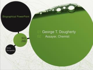 01 George T. Dougherty 02    Assayer, Chemist