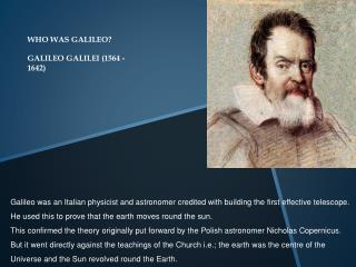 WHO WAS GALILEO  GALILEO GALILEI 1564 -1642