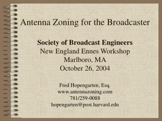 Antenna Zoning for the Broadcaster  Society of Broadcast Engineers New England Ennes Workshop Marlboro, MA October 26, 2