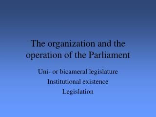 The organization and the operation of the Parliament