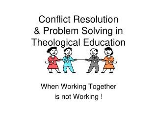 Conflict Resolution  Problem Solving in Theological Education