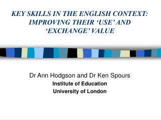 KEY SKILLS IN THE ENGLISH CONTEXT: IMPROVING THEIR  USE  AND  EXCHANGE  VALUE