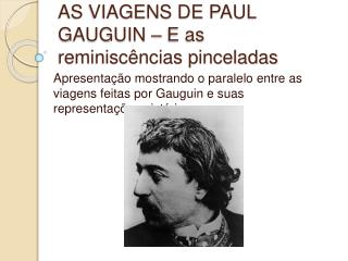 AS VIAGENS DE PAUL GAUGUIN   E as reminisc ncias pinceladas