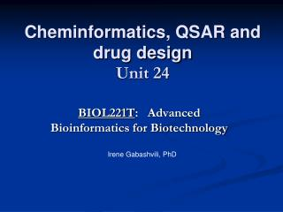 Cheminformatics, QSAR and drug design  Unit 24