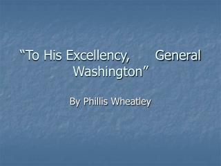 To His Excellency,      General Washington