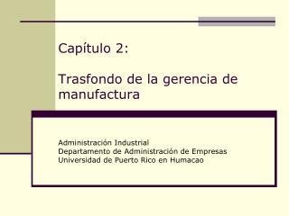 Cap tulo 2:  Trasfondo de la gerencia de manufactura