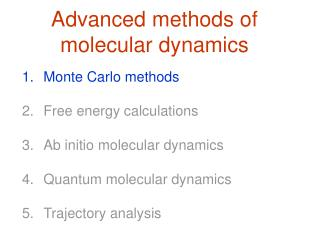 Monte Carlo methods  Free energy calculations   Ab initio molecular dynamics  Quantum molecular dynamics  Trajectory ana