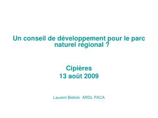 Un conseil de d veloppement pour le parc naturel r gional    Cipi res 13 ao t 2009   Laurent Bielicki  ARDL PACA
