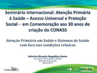 Semin rio Internacional: Aten  o Prim ria   Sa de   Acesso Universal e Prote  o Social -  em Comemora  o aos 30 anos de