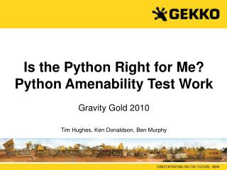 Is the Python Right for Me Python Amenability Test Work  Gravity Gold 2010   Tim Hughes, Ken Donaldson, Ben Murphy
