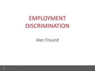 EMPLOYMENT DISCRIMINATION  Alec Freund