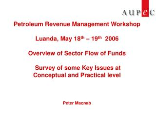 Petroleum Revenue Management Workshop  Luanda, May 18th   19th  2006  Overview of Sector Flow of Funds   Survey of some