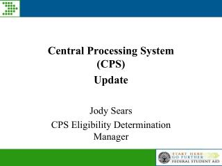 Central Processing System CPS Update  Jody Sears CPS Eligibility Determination Manager