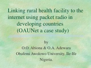 Linking rural health facility to the internet using packet radio in   developing countries  OAUNet a case study