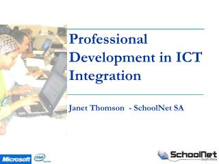Professional Development in ICT Integration     Janet Thomson  - SchoolNet SA