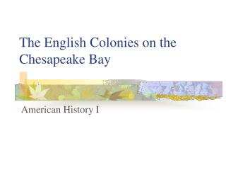 The English Colonies on the Chesapeake Bay