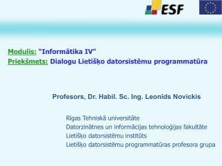 Modulis:  Informatika IV  Priek mets: Dialogu Lieti ko datorsistemu programmatura